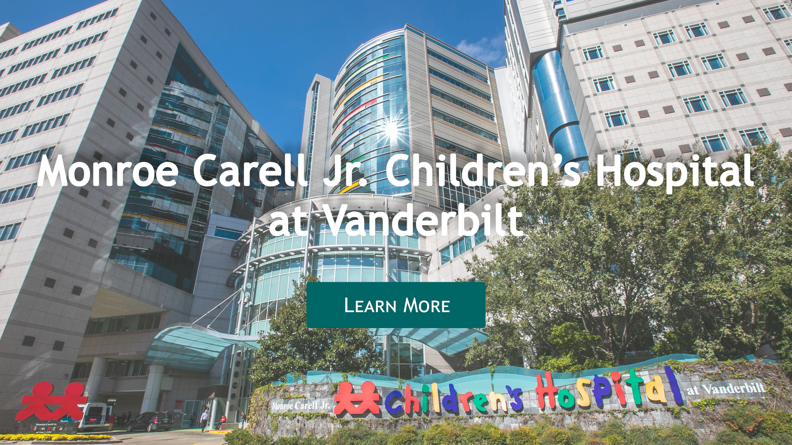 Welcome to Monroe Carell Jr. Children's Hospital at Vanderbilt. Click here to learn more.